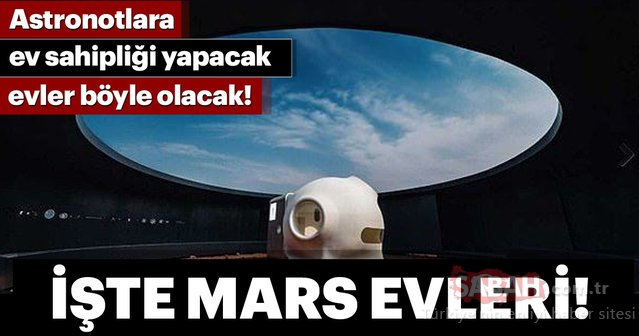Astronotlara ev olacak Mars evleri karşınızda